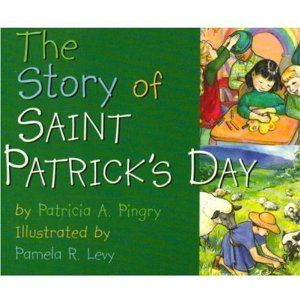Kiss the Blarney Stone! Fun Books About St. Patrick's Day for Kids: The Story of Saint Patrick's Day by Patricia A. Pingry