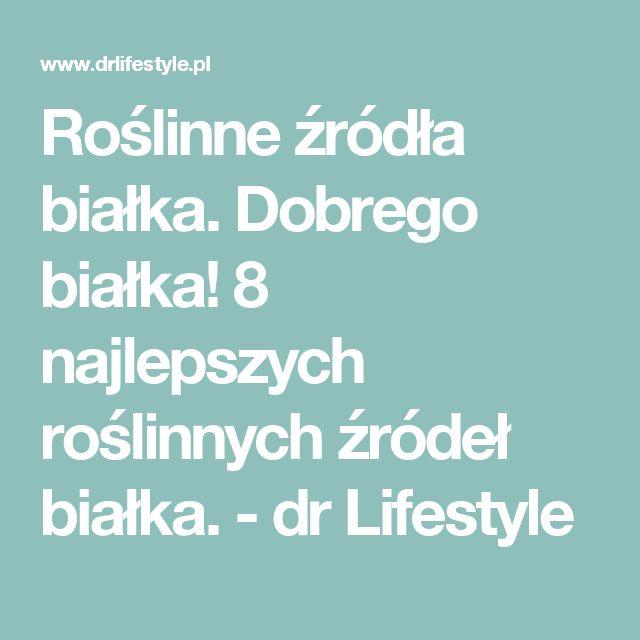 Roślinne źródła białka. Dobrego białka! 8 najlepszych roślinnych źródeł białka. - dr Lifestyle