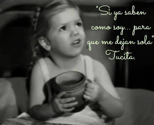 Si ya saben como soy... para que me dejan sola. #tucita #frases #humor