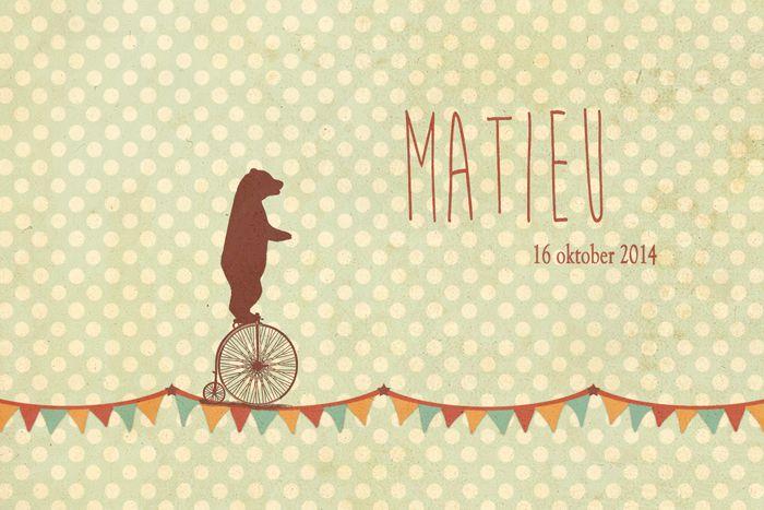 Geboortekaartje jongen - Matieu - beer op een fiets - Pimpelpluis - https://www.facebook.com/pages/Pimpelpluis/188675421305550?ref=hl (# simpel - eenvoudig - retro - beer - circus - vlag - vlaggetjes - slinger - dieren - stoer - silhouet - origineel)