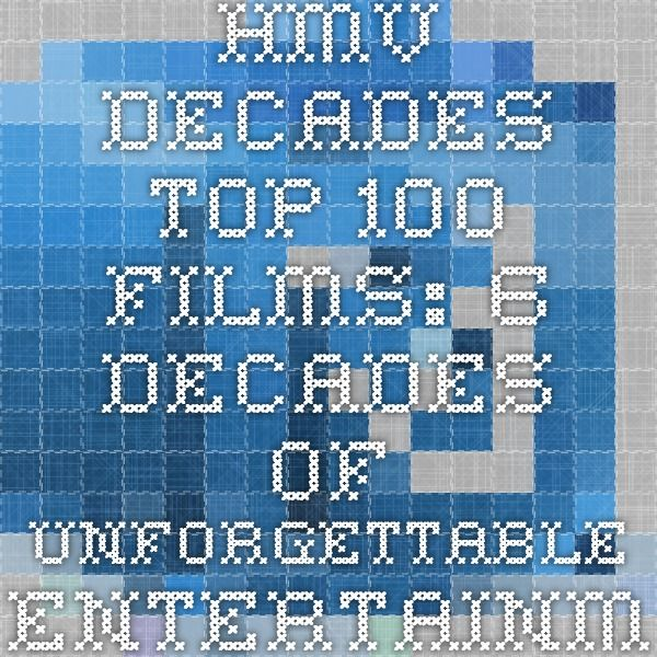 Hmv Decades Top 100 Films: 6 Decades of Unforgettable Entertainment - How many of our top 100 have you seen?
