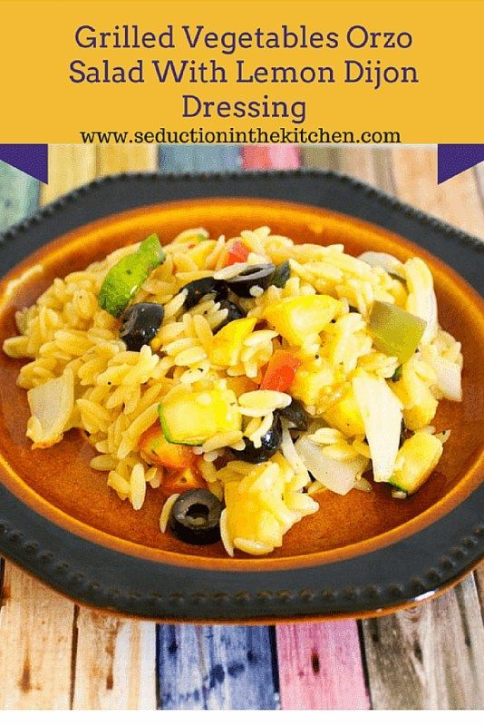 GRILLED VEGETABLES ORZO SALAD WITH LEMON DIJON DRESSING | Seduction In The Kitchen