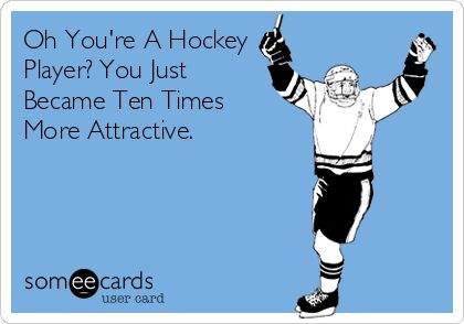 Oh You're A Hockey Player? You Just Became Ten Times More Attractive.