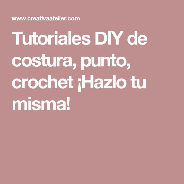 Tutoriales DIY de costura, punto, crochet ¡Hazlo tu misma!