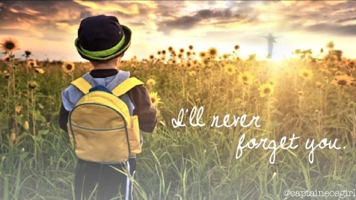 I will never forget you...