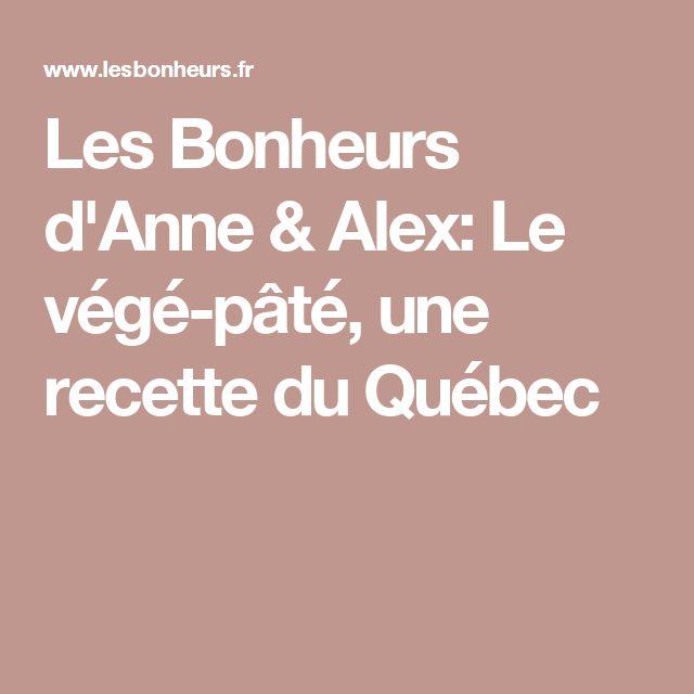Les Bonheurs d'Anne & Alex: Le végé-pâté, une recette du Québec