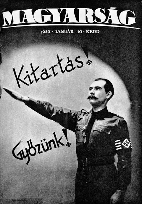 """Magyarság (Hungarians) was a German-funded newspaper of the Hungarian national socialists. It was edited by László Baky and had Ferenc Szálasi, leader of the Nyilaskeresztes Párt – Hungarista Mozgalom (Arrow Cross Party - Hungarist Movement), among its authors. The cover features a man in the Arrow Cross Party uniform and slogan """" Kitartás! Győzünk! (Persistance! Victory!)""""."""
