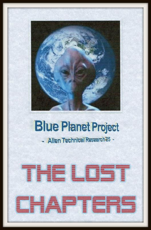 Aliens & UFOs! If you thought the Blue Planet Project Book was scary, wait until your read the rest of the story… the Lost Chapters have just been discovered! http://www.blue-planet-project.com/Blue-Planet-Project-Lost-Chapters.html