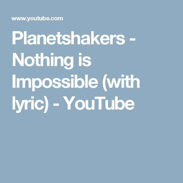 Planetshakers - Nothing is Impossible (with lyric) - YouTube