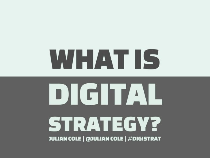 What is Digital Strategy? by Julian Cole, via Slideshare