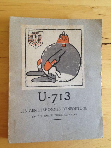 #histoire : U-713 Ou Les Gentilshommes d'infortune. Pierre Mac Orlan, Gus Bofa. Illustrations de Gus Bofa. Société Littéraire de France, Paris, 15 mai 1917. Exemplaire n°946. 146 pp. brochées. 12,5 x 16 x 1,3cm. 140g.
