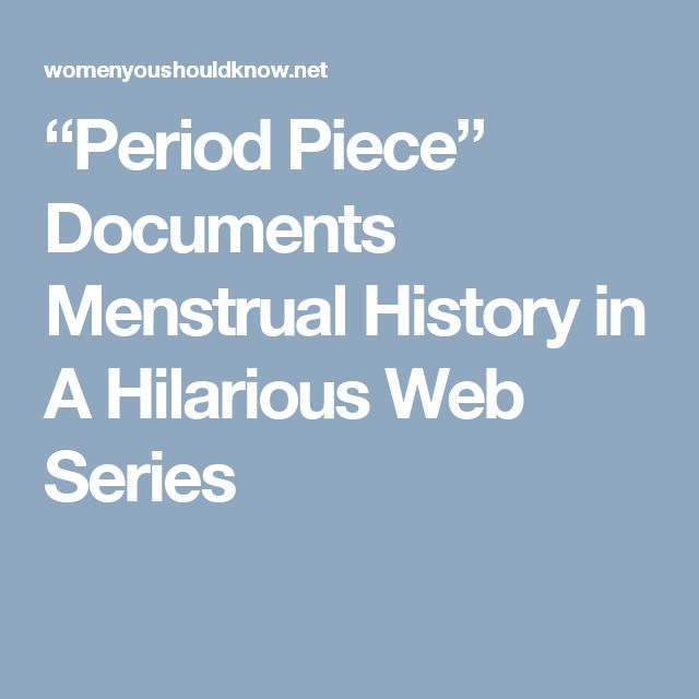 """""""Period Piece"""" Documents Menstrual History in A Hilarious Web Series"""
