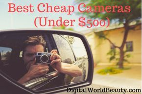 Best Cheap Cameras (Nov. 2017): The 7 Best Digital Cameras Under $500 | Digital World Beauty Check out the list of the best cheap cameras under $500. #Camera #Photography #Toronto #Canadian #Picture #Review #Christmas #Holidays #BlackFriday #CyberMonday #2017