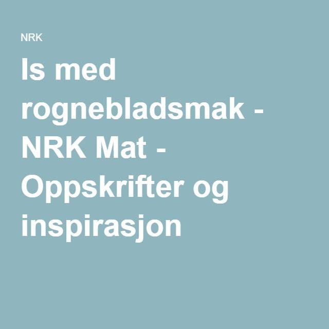 Is med rognebladsmak - NRK Mat - Oppskrifter og inspirasjon