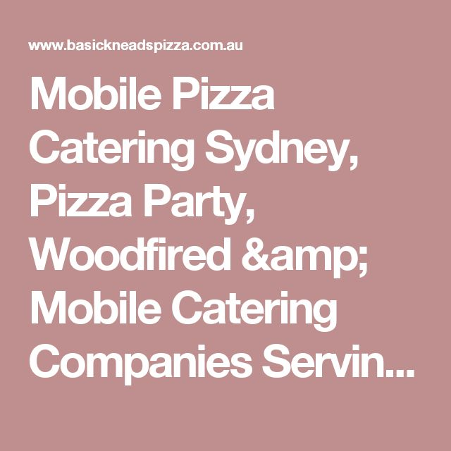 Mobile Pizza Catering Sydney, Pizza Party, Woodfired & Mobile Catering Companies Serving all area of Sydney