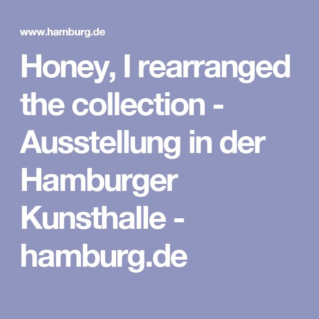 Honey, I rearranged the collection - Ausstellung in der Hamburger Kunsthalle - hamburg.de