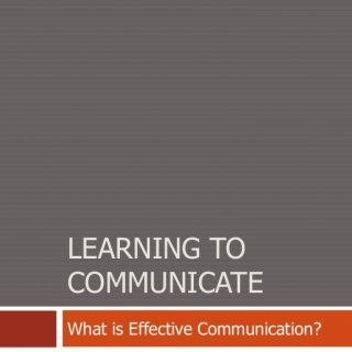 """LEARNING TOCOMMUNICATEWhat is Effective Communication?   The dictionary defines communication as, """"theimparting or interchange of thoughts, opinions, orin. http://slidehot.com/resources/learning-to-communicate-what-is-effective-communication.21893/"""