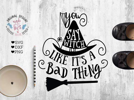 Witch svg You say Witch like it's a bad thing Cut File in SVG, DXF, png. Halloween SVG, cut file for Cricut, silhouette cameo.