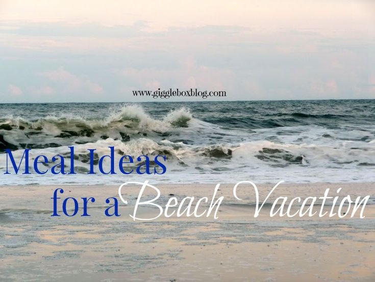 Meal Ideas for a Beach Vacation - Gigglebox Tells it Like it is - www.giggleboxblog.com