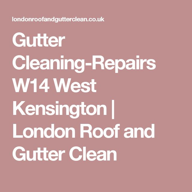 Gutter Cleaning-Repairs W14 West Kensington | London Roof and Gutter Clean