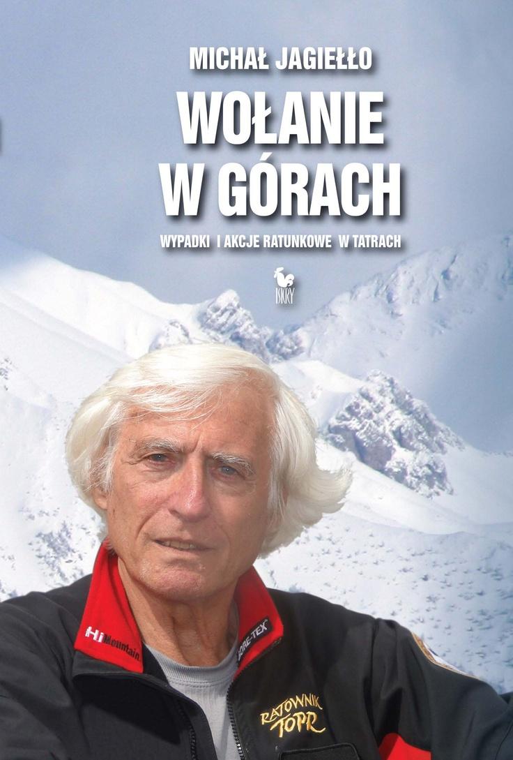 """""""Wołanie w górach. Wypadki i akcje ratunkowe w Tatrach"""" Michał Jagiełło Cover by Andrzej Barecki Published by Wydawnictwo Iskry 2012"""