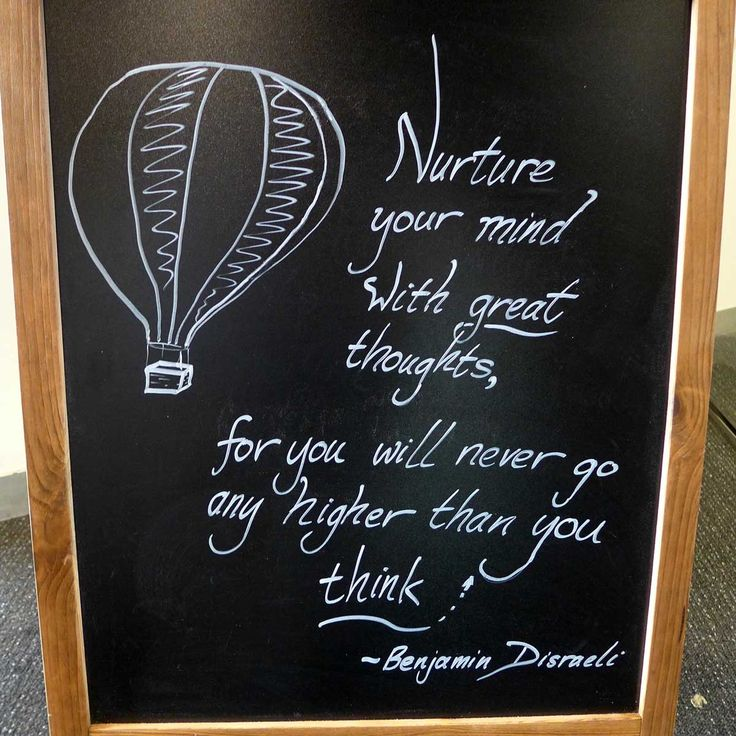 """""""Nurture your mind with great thoughts, for you will never go any higher than you think."""" ~ Benjamin Disraeli."""