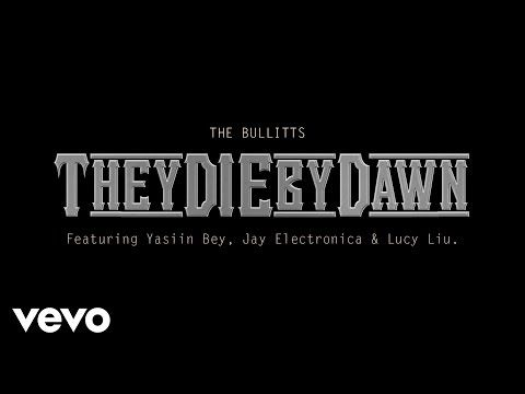 The Bullitts - They Die By Dawn ft. Jay Electronica, Lucy Liu, Yasiin Bey - YouTube