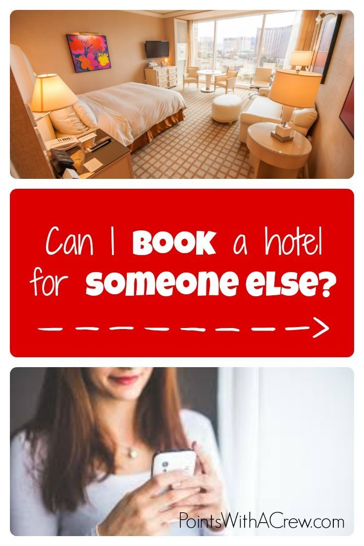 Can I book a hotel for someone else? It depends on the hotel and policy, but here are some pointers.
