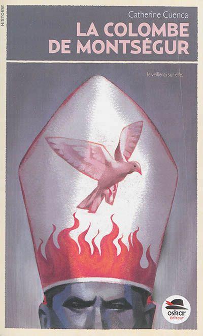 La colombe de Montségur / Catherine Cuenca. - Oskar Jeunesse (Histoire), 2014
