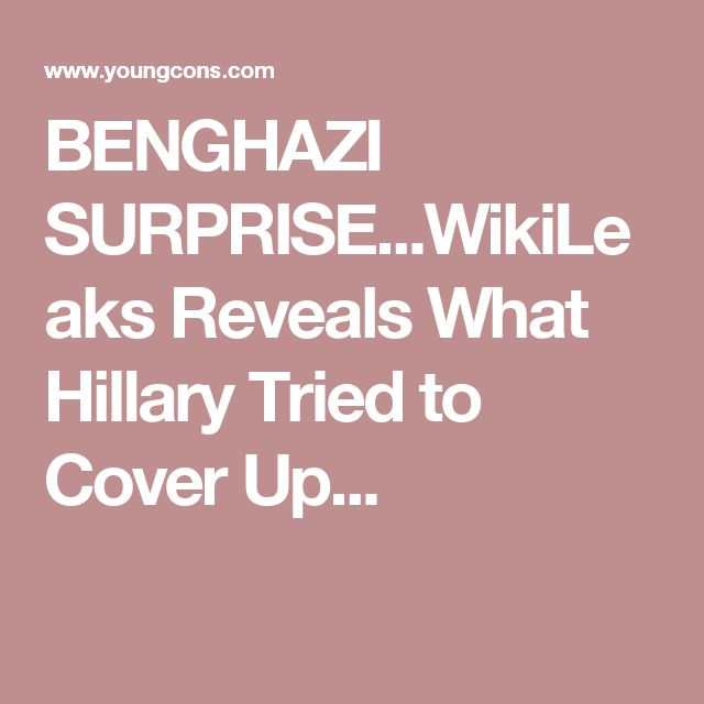 BENGHAZI SURPRISE...WikiLeaks Reveals What Hillary Tried to Cover Up...