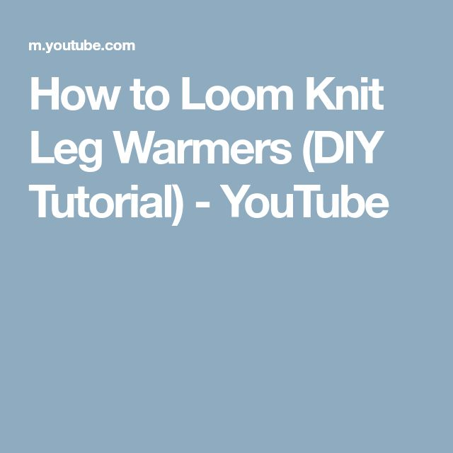 How to Loom Knit Leg Warmers (DIY Tutorial) - YouTube
