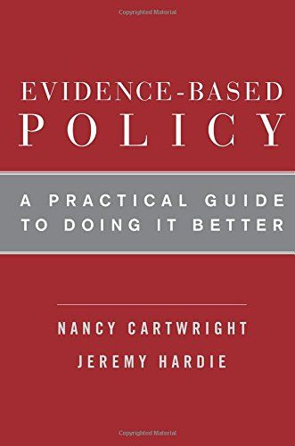 Evidence-based policy : a practical guide to doing it better / Nancy Cartwright and Jeremy Hardie