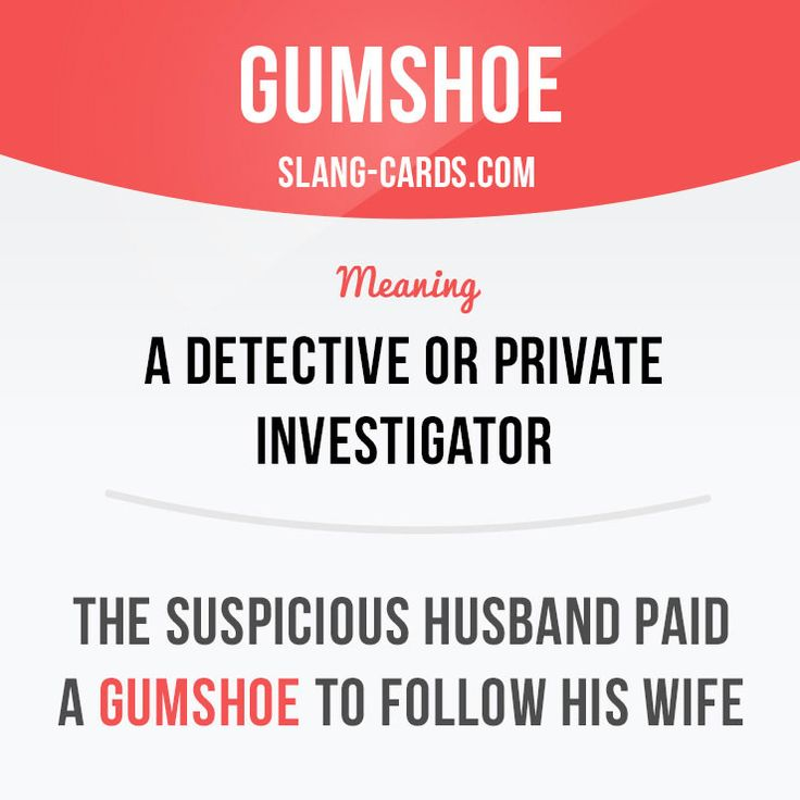 """Gumshoe"" means a detective or private investigator.  Example: The suspicious husband paid a gumshoe to follow his wife.  #slang #saying #sayings #phrase #phrases #expression #expressions #english #englishlanguage #learnenglish #studyenglish #language #vocabulary #dictionary #grammar #efl #esl #tesl #tefl #toefl #ielts #toeic #englishlearning #gumshoe #detective"