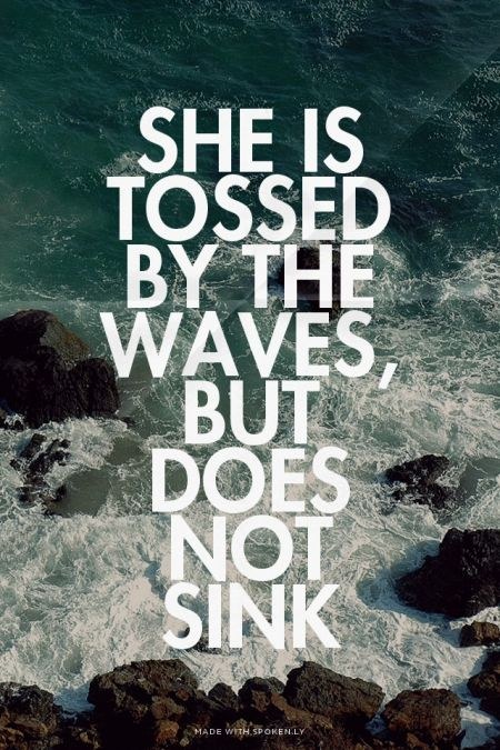 she is tossed by the waves, but does not sink | Sarah made ...