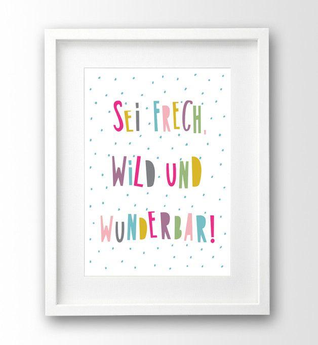 Wandgestaltung - Sprüche Kinderbild, Sei frech wild und wunderbar - ein Designerstück von nanamiadesign bei DaWanda