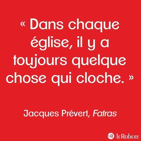 Dans chaque église, il y a toujours quelque chose qui cloche. Jacques Prévert.