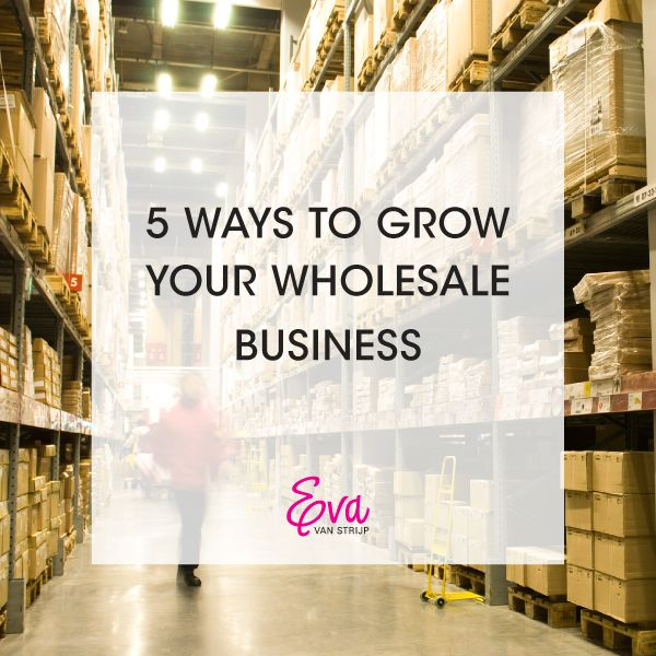 5 Ways to Grow Your Wholesale Business
