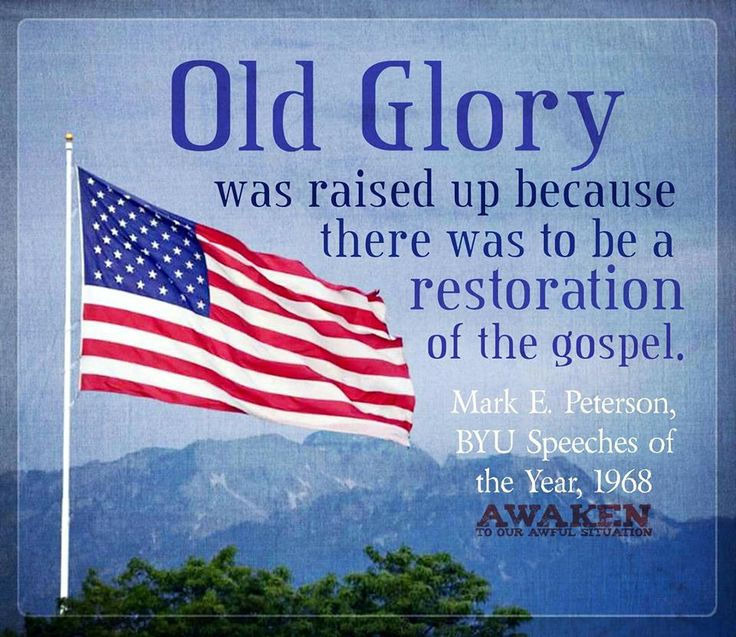 """""""Keep in mind that the United States was established in order to provide the conditions under which the Lord would restore the gospel... that the true church could be again on the earth. This nation was set up with one purpose in mind—bringing the gospel to the rest of the world."""" http://speeches.byu.edu/talks/mark-e-petersen_great-prologue"""