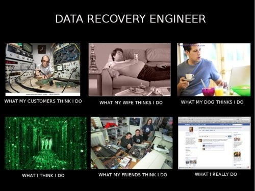 What I really DO slides are all the rage on social media currently. This is for all us Data Recovery Guys ;)
