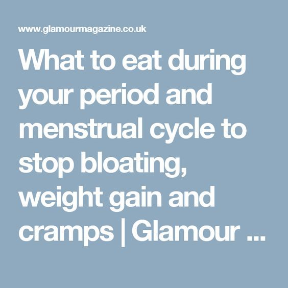 What to eat during your period and menstrual cycle to stop bloating, weight gain and cramps   Glamour UK