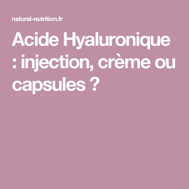 Acide Hyaluronique : injection, crème ou capsules ?