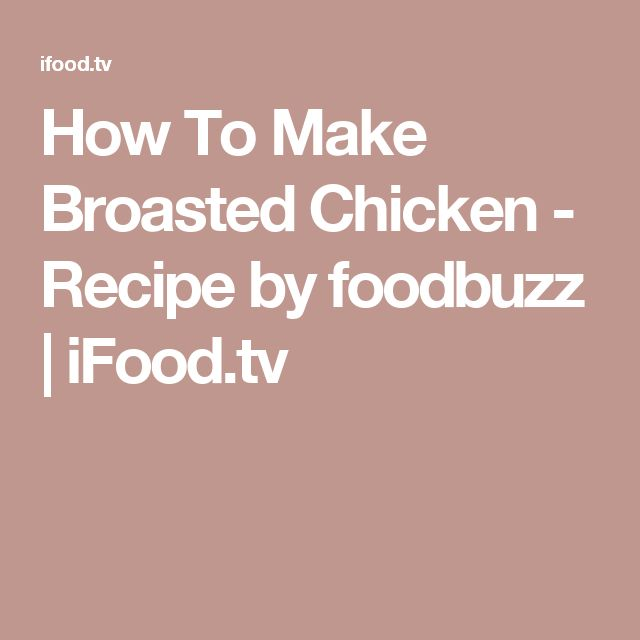 How To Make Broasted Chicken - Recipe by foodbuzz | iFood.tv