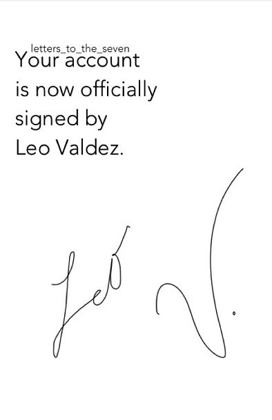 YES>>>>OMG THEEE LEO VALDEZ SIGNED MY ACCOUNT I CAN'T EVEN I'M JUST LIKE TOTALLY FANGIRLING RIGHT NOW
