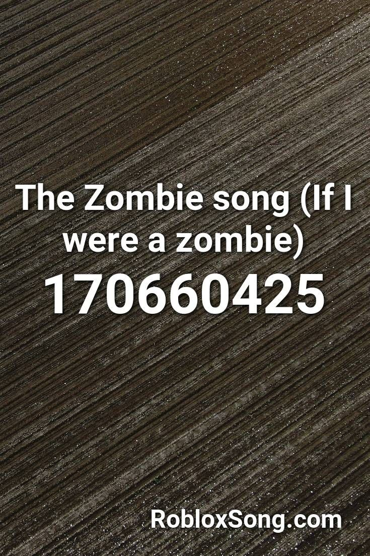 The Zombie Song If I Were A Zombie Roblox Id Roblox Music