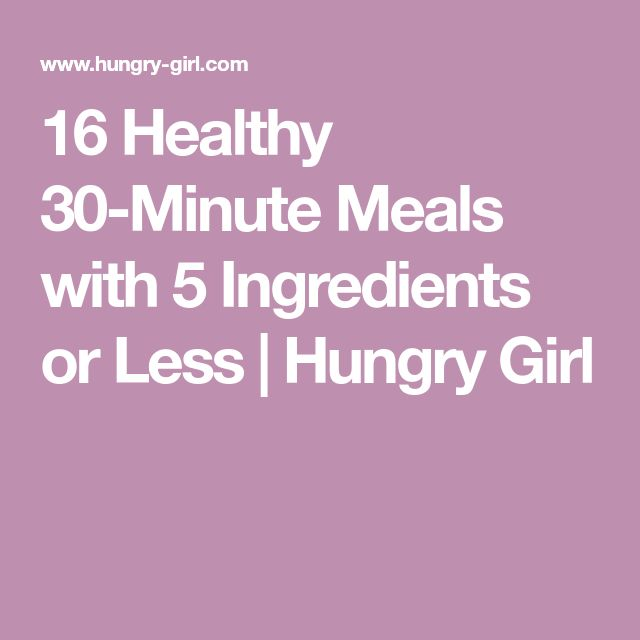 16 Healthy 30-Minute Meals with 5 Ingredients or Less | Hungry Girl
