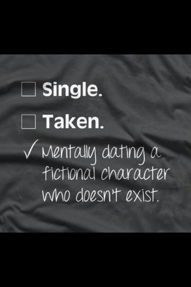 """Single. Taken. Mentally dating a fictional character who doesn't exist."" - Unknown #quotes #writing #reading"