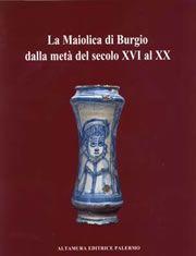Maiolica di Burgio dalla metà del secolo XVI al XX