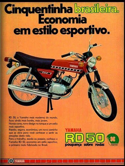 Anúncio moto Yamaha RD 50 - 1976 Meu sonho de adolescente... Ia na Concessionária sentar nela, cheirar a moto (cheirinho de zero...)