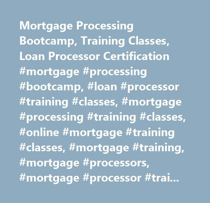 Mortgage Processing Bootcamp, Training Classes, Loan Processor Certification #mortgage #processing #bootcamp, #loan #processor #training #classes, #mortgage #processing #training #classes, #online #mortgage #training #classes, #mortgage #training, #mortgage #processors, #mortgage #processor #training, #fha, #va, #government #loan #training, #certification #programs…