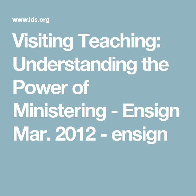 Visiting Teaching: Understanding the Power of Ministering - Ensign Mar. 2012 - ensign